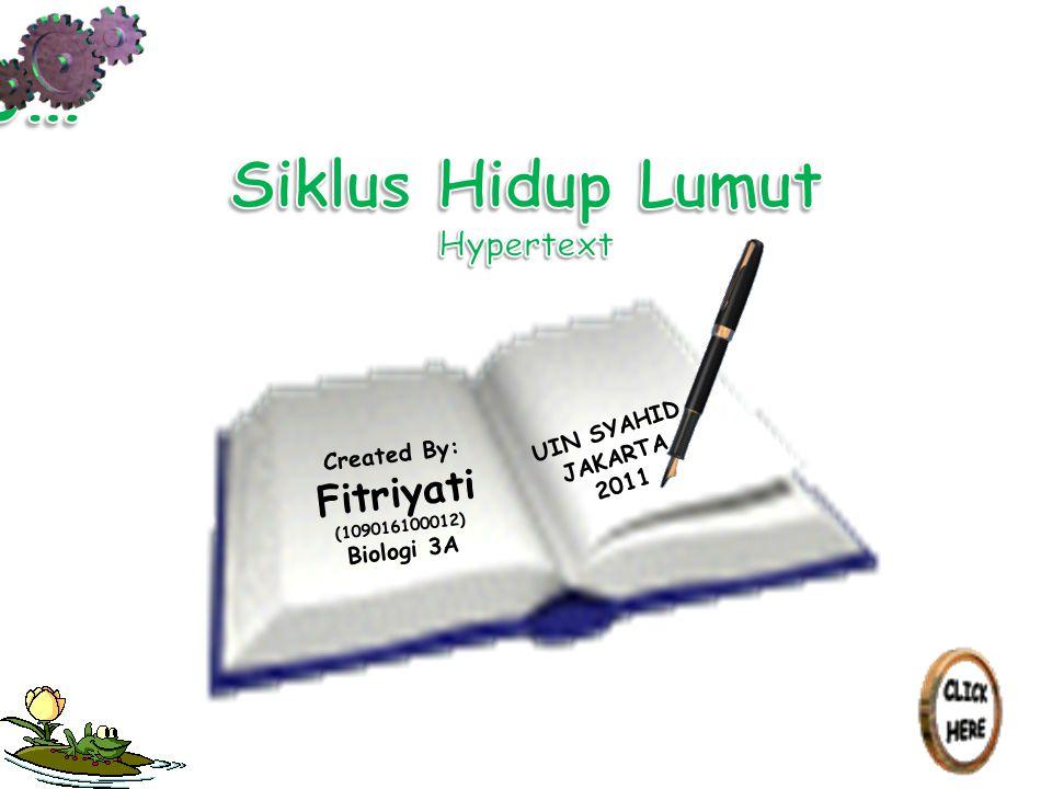 Created By: Fitriyati (109016100012) Biologi 3A UIN SYAHID JAKARTA 2011