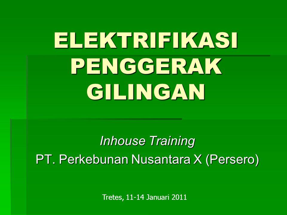 ELEKTRIFIKASI PENGGERAK GILINGAN Inhouse Training PT. Perkebunan Nusantara X (Persero) Tretes, 11-14 Januari 2011