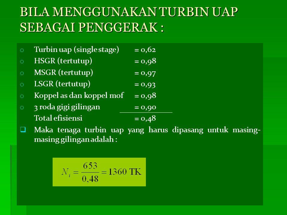 o Turbin uap (single stage)= 0,62 o HSGR (tertutup)= 0,98 o MSGR (tertutup)= 0,97 o LSGR (tertutup)= 0,93 o Koppel as dan koppel mof= 0,98 o 3 roda gi