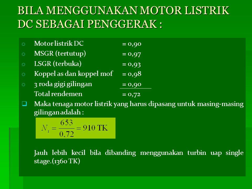 o Motor listrik DC= 0,90 o MSGR (tertutup)= 0,97 o LSGR (terbuka)= 0,93 o Koppel as dan koppel mof= 0,98 o 3 roda gigi gilingan= 0,90 Total rendemen=
