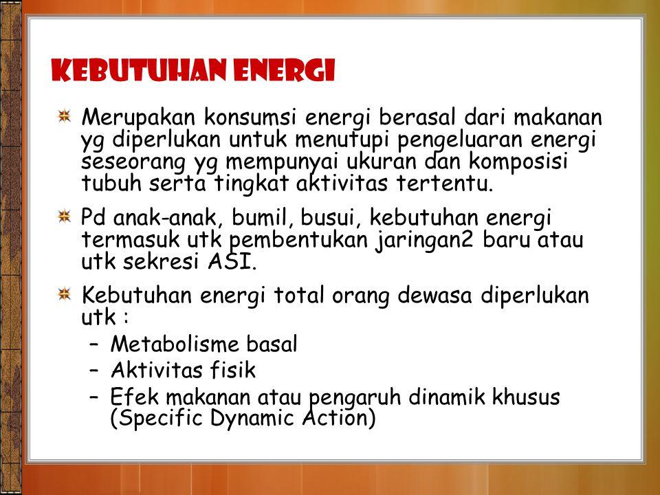 Kebutuhan Energi Merupakan konsumsi energi berasal dari makanan yg diperlukan untuk menutupi pengeluaran energi seseorang yg mempunyai ukuran dan komp