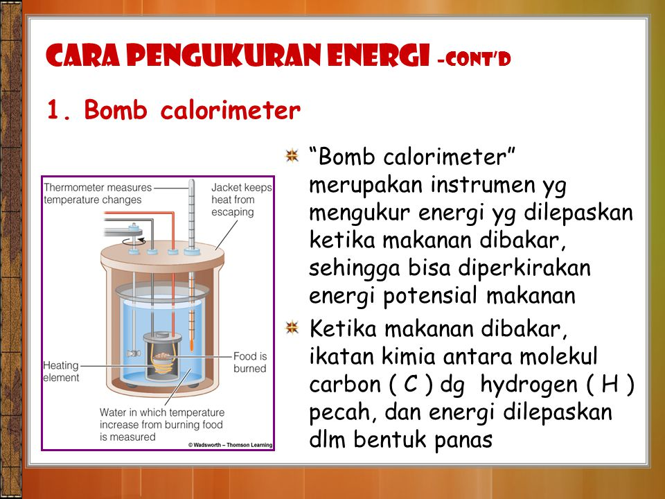 """CARA PENGUKURAN ENERGI –cont'd 1. Bomb calorimeter """"Bomb calorimeter"""" merupakan instrumen yg mengukur energi yg dilepaskan ketika makanan dibakar, seh"""