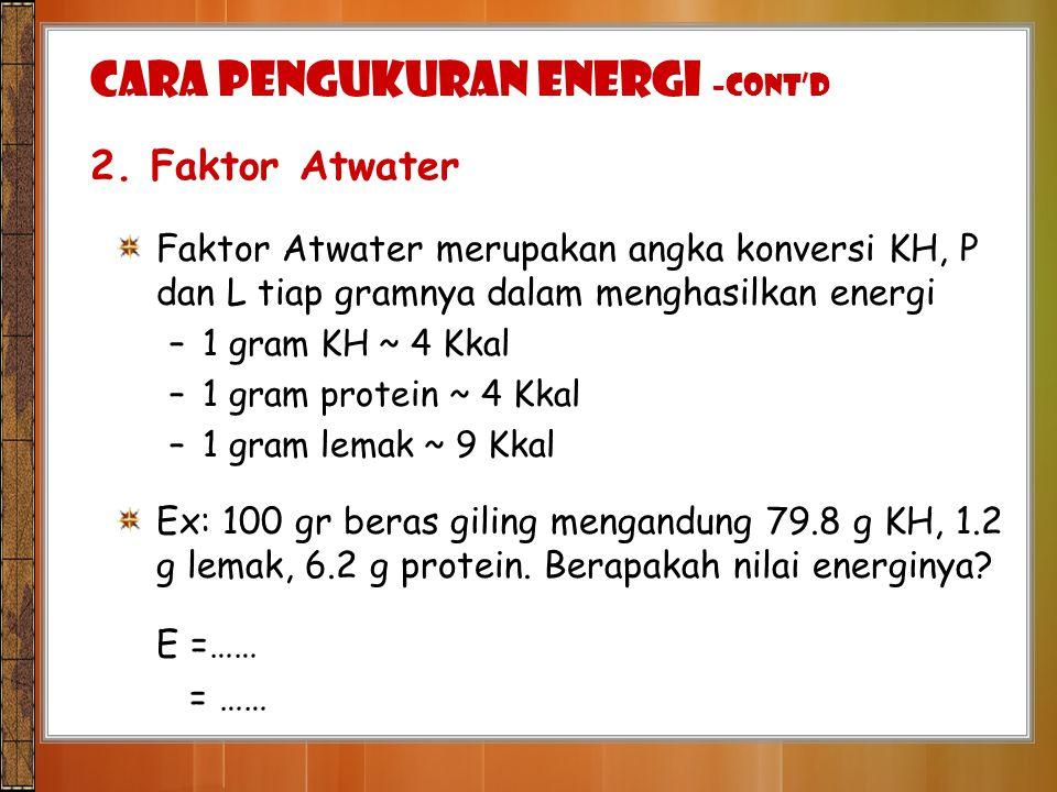 Faktor Atwater merupakan angka konversi KH, P dan L tiap gramnya dalam menghasilkan energi –1 gram KH ~ 4 Kkal –1 gram protein ~ 4 Kkal –1 gram lemak