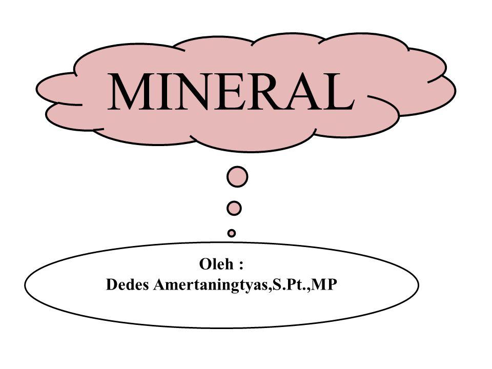 MINERAL Mineral merupakan bahan anorganik yang dibutuhkan oleh tubuh untuk pembentukan jaringan tubuh, proses metabolisme serta mempertahankan keseimbangan osmotis dan untuk proses pertumbuhan normal.
