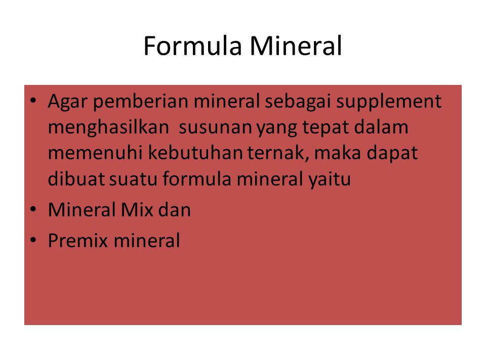 Formula Mineral Agar pemberian mineral sebagai supplement menghasilkan susunan yang tepat dalam memenuhi kebutuhan ternak, maka dapat dibuat suatu formula mineral yaitu Mineral Mix dan Premix mineral
