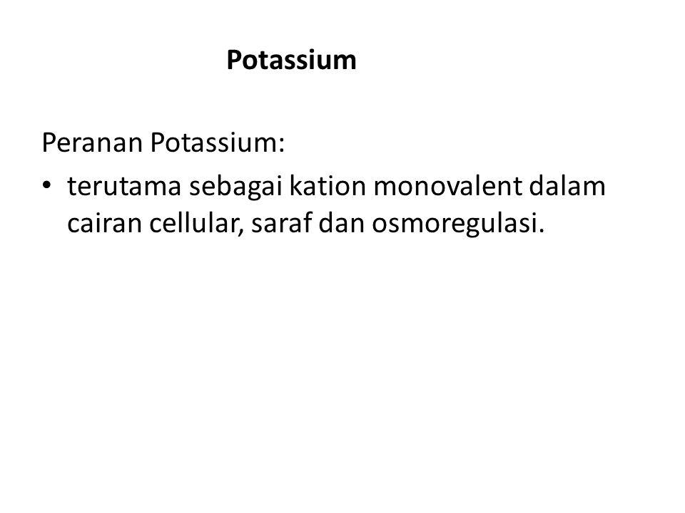 Potassium Peranan Potassium: terutama sebagai kation monovalent dalam cairan cellular, saraf dan osmoregulasi.