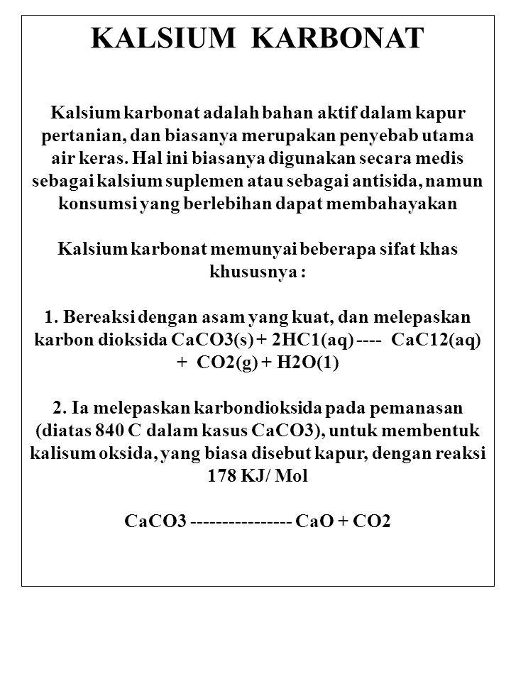 KALSIUM KARBONAT Kalsium karbonat akan bereaksi dengan air yang penuh dengan karbon dioksida untuk membentuk larut kalsium bikarbonat CaCO3 + CO2 + H2O .