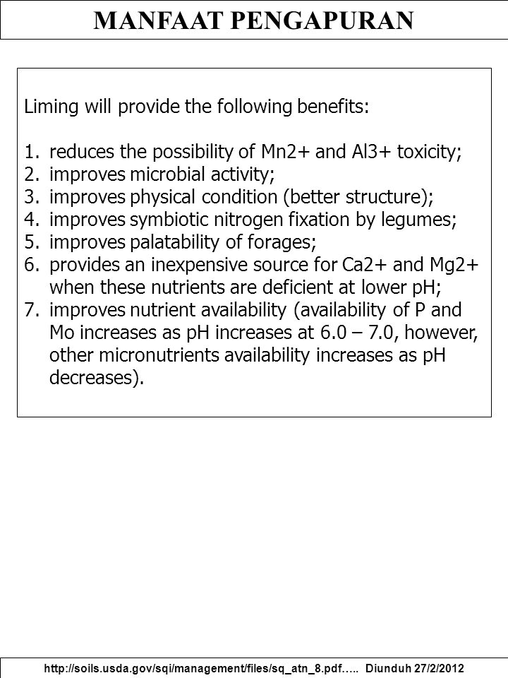 MANFAAT PENGAPURAN http://soils.usda.gov/sqi/management/files/sq_atn_8.pdf….. Diunduh 27/2/2012 Liming will provide the following benefits: 1.reduces
