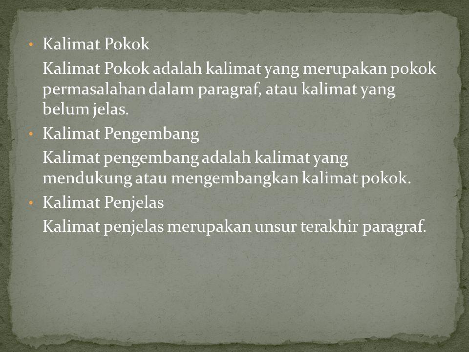Kalimat Pokok Kalimat Pokok adalah kalimat yang merupakan pokok permasalahan dalam paragraf, atau kalimat yang belum jelas. Kalimat Pengembang Kalimat