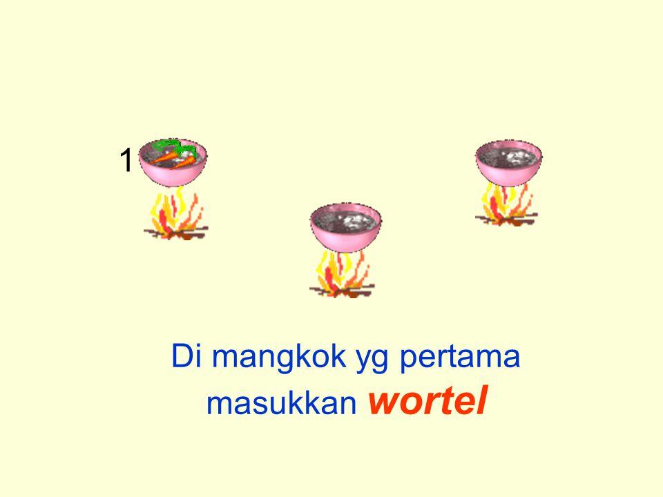 Di mangkok yg pertama masukkan wortel 1