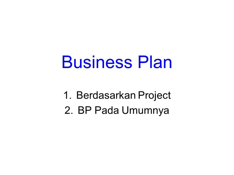 Business Plan 1.Berdasarkan Project 2.BP Pada Umumnya