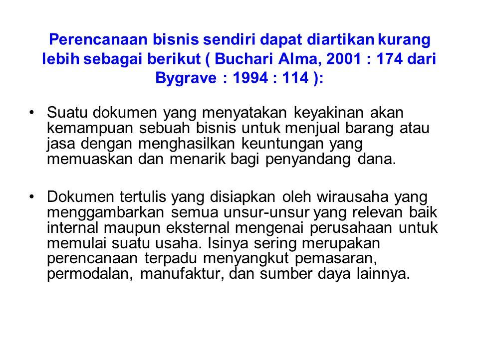 Perencanaan bisnis sendiri dapat diartikan kurang lebih sebagai berikut ( Buchari Alma, 2001 : 174 dari Bygrave : 1994 : 114 ): Suatu dokumen yang men