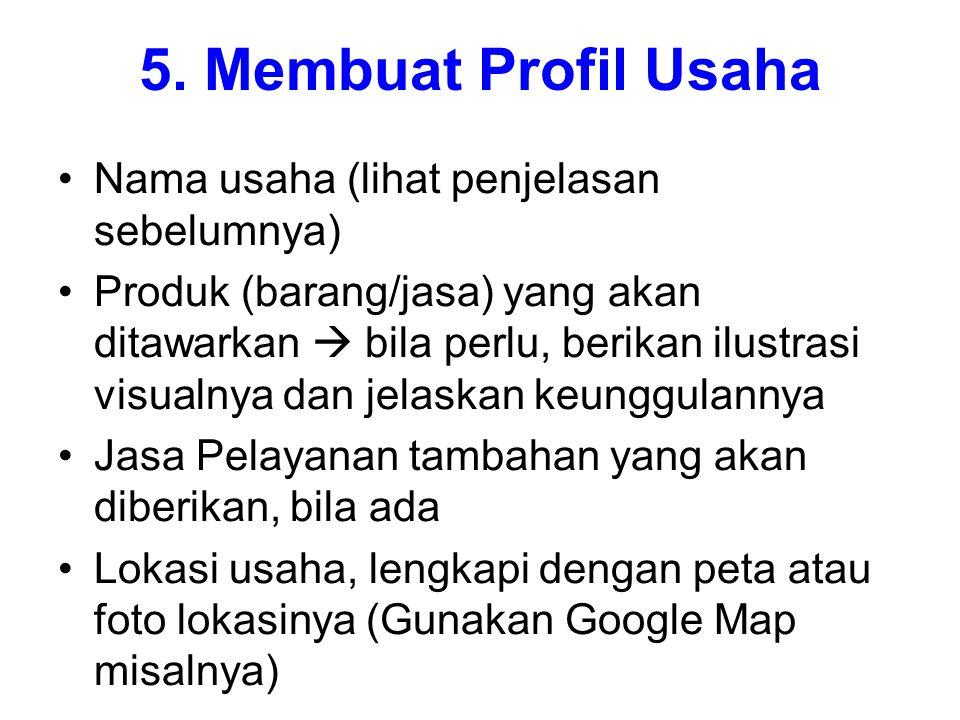 5. Membuat Profil Usaha Nama usaha (lihat penjelasan sebelumnya) Produk (barang/jasa) yang akan ditawarkan  bila perlu, berikan ilustrasi visualnya d