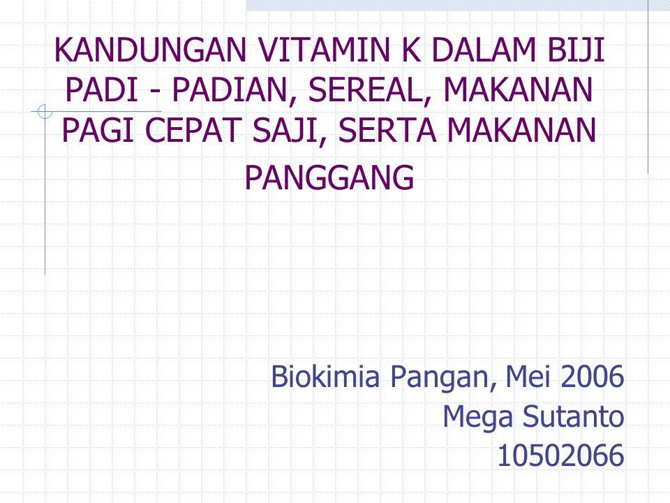 KANDUNGAN VITAMIN K DALAM BIJI PADI - PADIAN, SEREAL, MAKANAN PAGI CEPAT SAJI, SERTA MAKANAN PANGGANG Biokimia Pangan, Mei 2006 Mega Sutanto 10502066