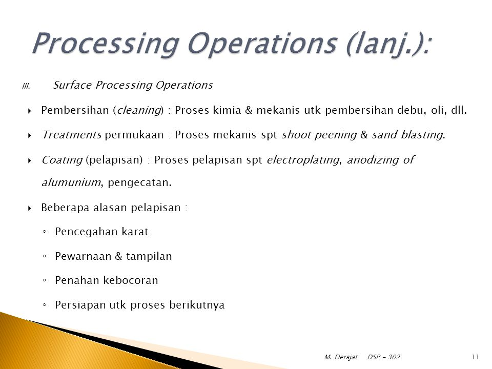 III. Surface Processing Operations  Pembersihan (cleaning) : Proses kimia & mekanis utk pembersihan debu, oli, dll.  Treatments permukaan : Proses m