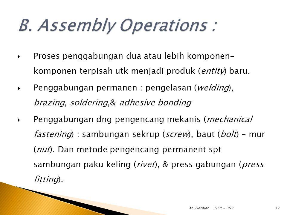  Proses penggabungan dua atau lebih komponen- komponen terpisah utk menjadi produk (entity) baru.  Penggabungan permanen : pengelasan (welding), bra