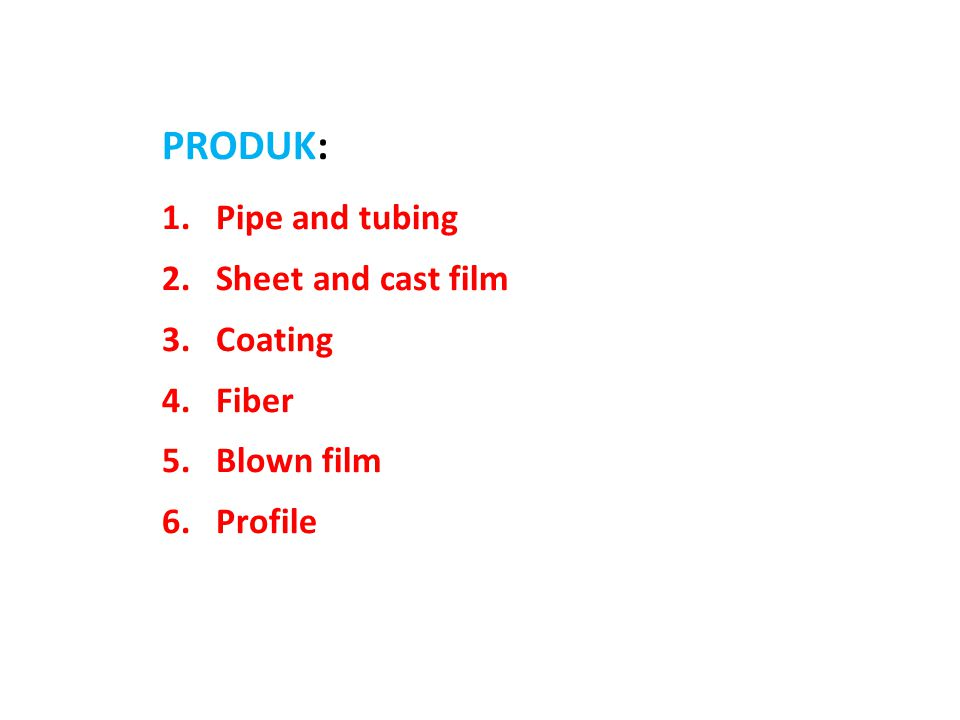 PRODUK: 1.Pipe and tubing 2.Sheet and cast film 3.Coating 4.Fiber 5.Blown film 6.Profile