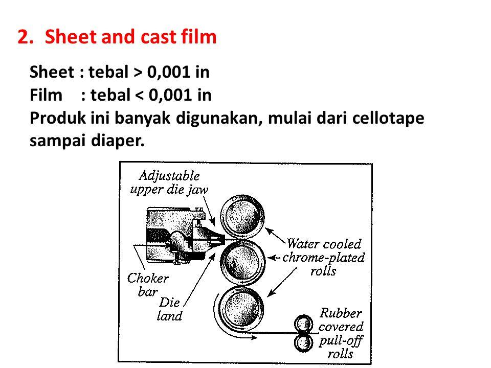2.Sheet and cast film Sheet : tebal > 0,001 in Film : tebal < 0,001 in Produk ini banyak digunakan, mulai dari cellotape sampai diaper.