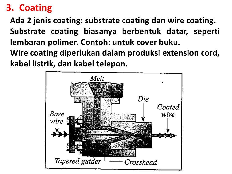 3.Coating Ada 2 jenis coating: substrate coating dan wire coating. Substrate coating biasanya berbentuk datar, seperti lembaran polimer. Contoh: untuk