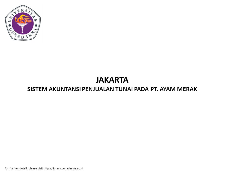 JAKARTA SISTEM AKUNTANSI PENJUALAN TUNAI PADA PT. AYAM MERAK for further detail, please visit http://library.gunadarma.ac.id
