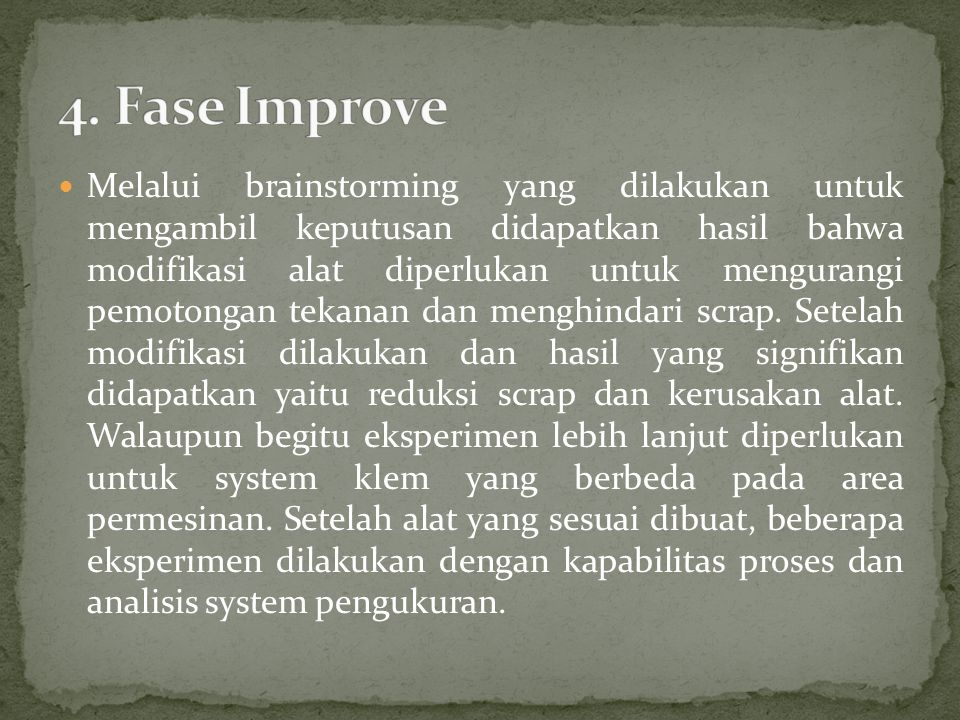 Melalui brainstorming yang dilakukan untuk mengambil keputusan didapatkan hasil bahwa modifikasi alat diperlukan untuk mengurangi pemotongan tekanan d