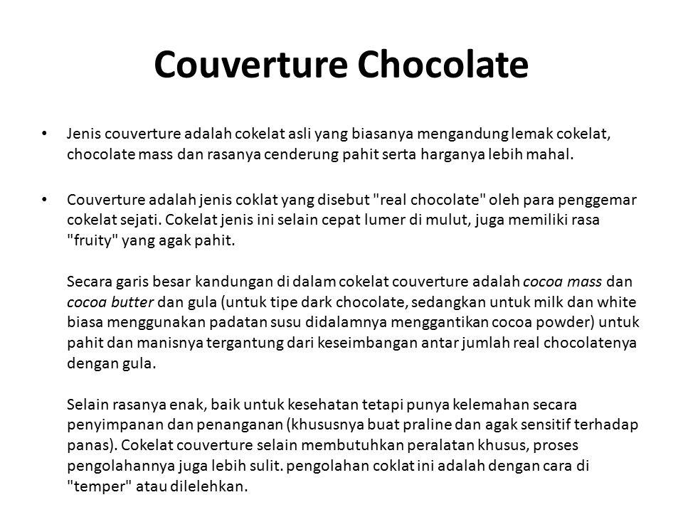 Couverture Chocolate Jenis couverture adalah cokelat asli yang biasanya mengandung lemak cokelat, chocolate mass dan rasanya cenderung pahit serta harganya lebih mahal.
