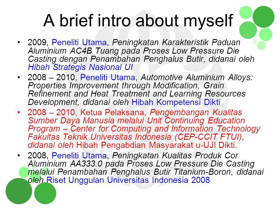 2006 -2007, Peneliti Utama, Pengembangan Paduan Aluminium untuk Aplikasi Otomotif melalui Kontrol Nukleasi Endapan Nano dan Distribusi Unsur Terlarut, didanai oleh Riset Unggulan Universitas Indonesia 2006.