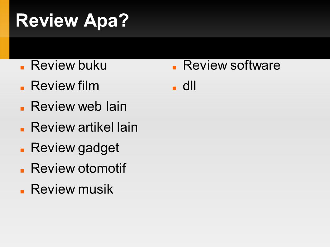 Review Apa? Review buku Review film Review web lain Review artikel lain Review gadget Review otomotif Review musik Review software dll