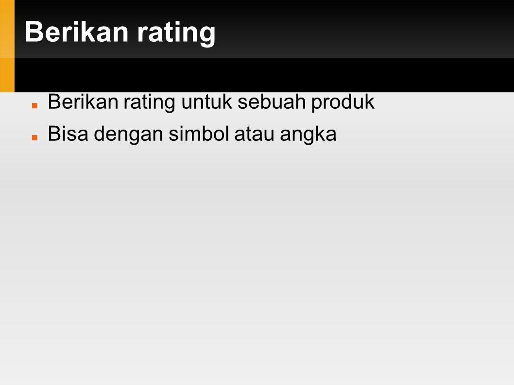 Berikan rating Berikan rating untuk sebuah produk Bisa dengan simbol atau angka