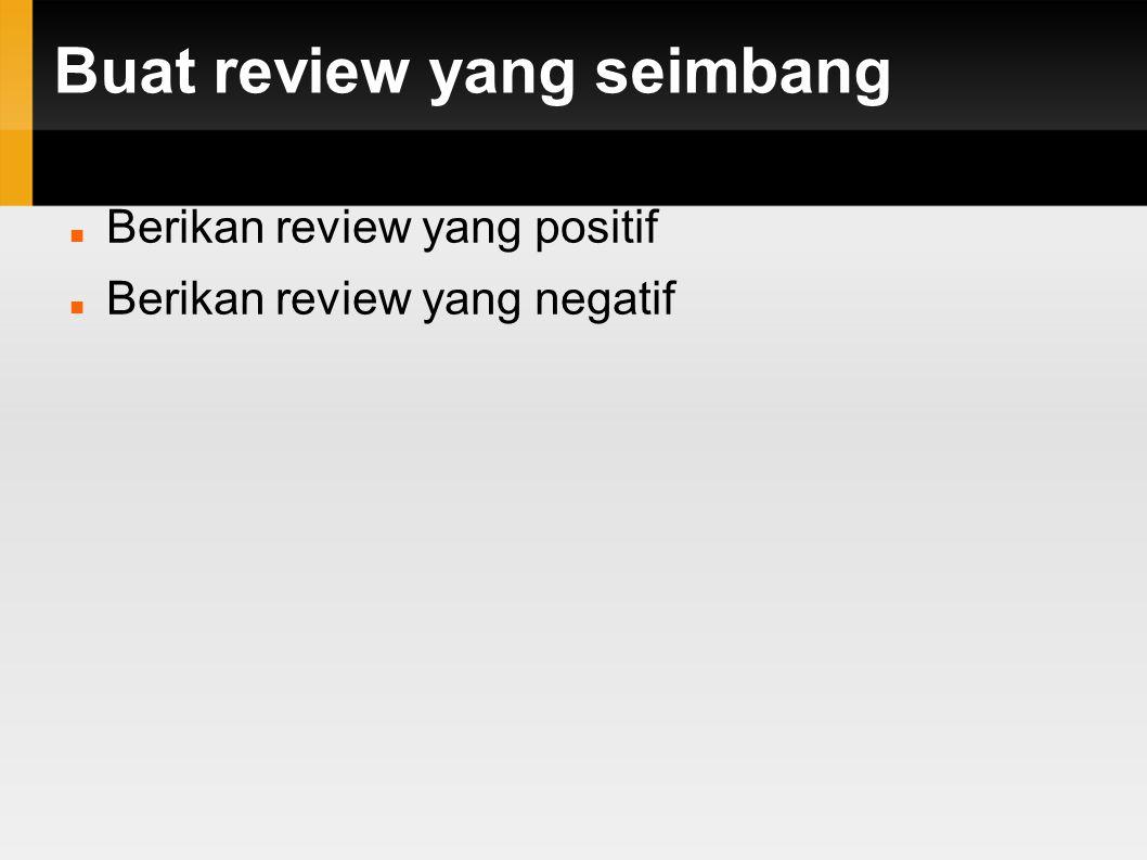 Buat review yang seimbang Berikan review yang positif Berikan review yang negatif