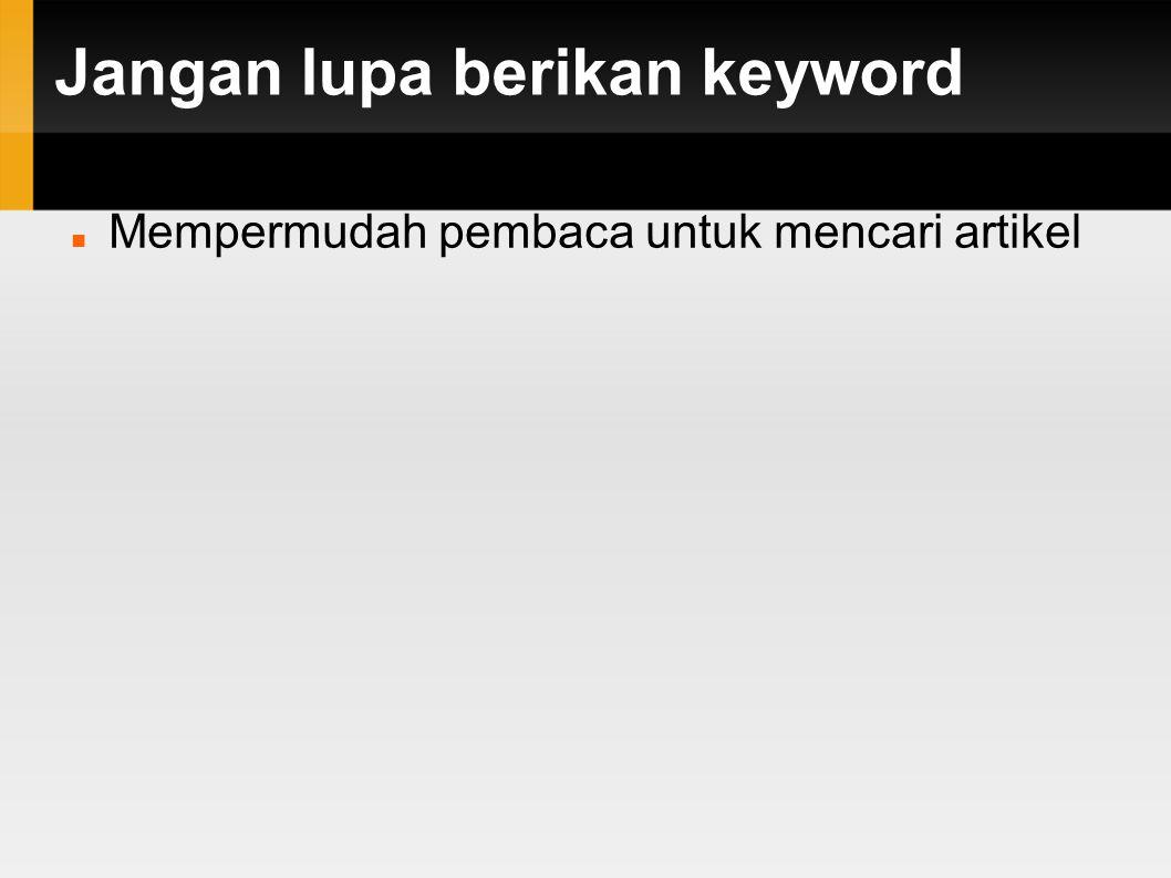 Jangan lupa berikan keyword Mempermudah pembaca untuk mencari artikel