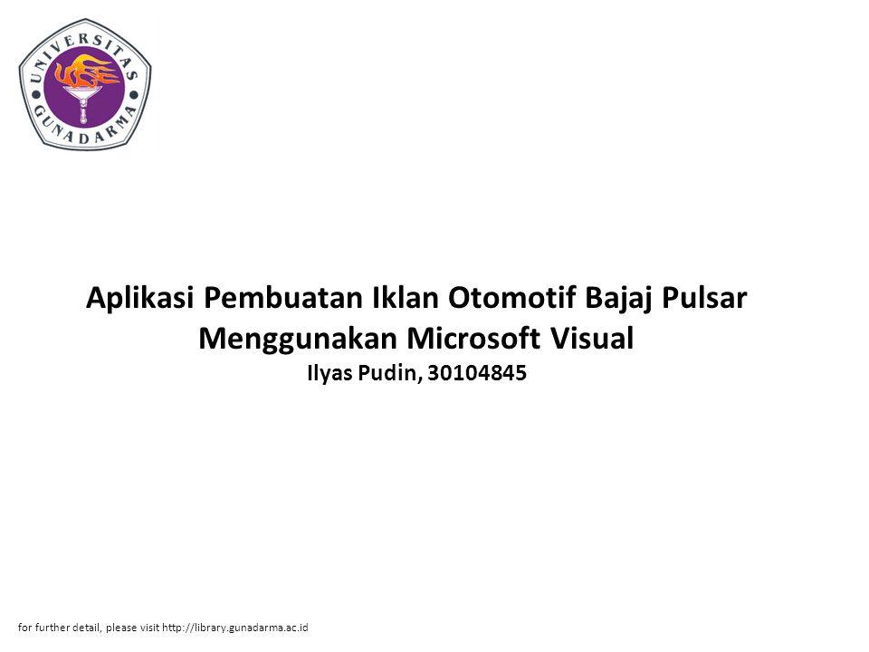 Aplikasi Pembuatan Iklan Otomotif Bajaj Pulsar Menggunakan Microsoft Visual Ilyas Pudin, 30104845 for further detail, please visit http://library.gunadarma.ac.id