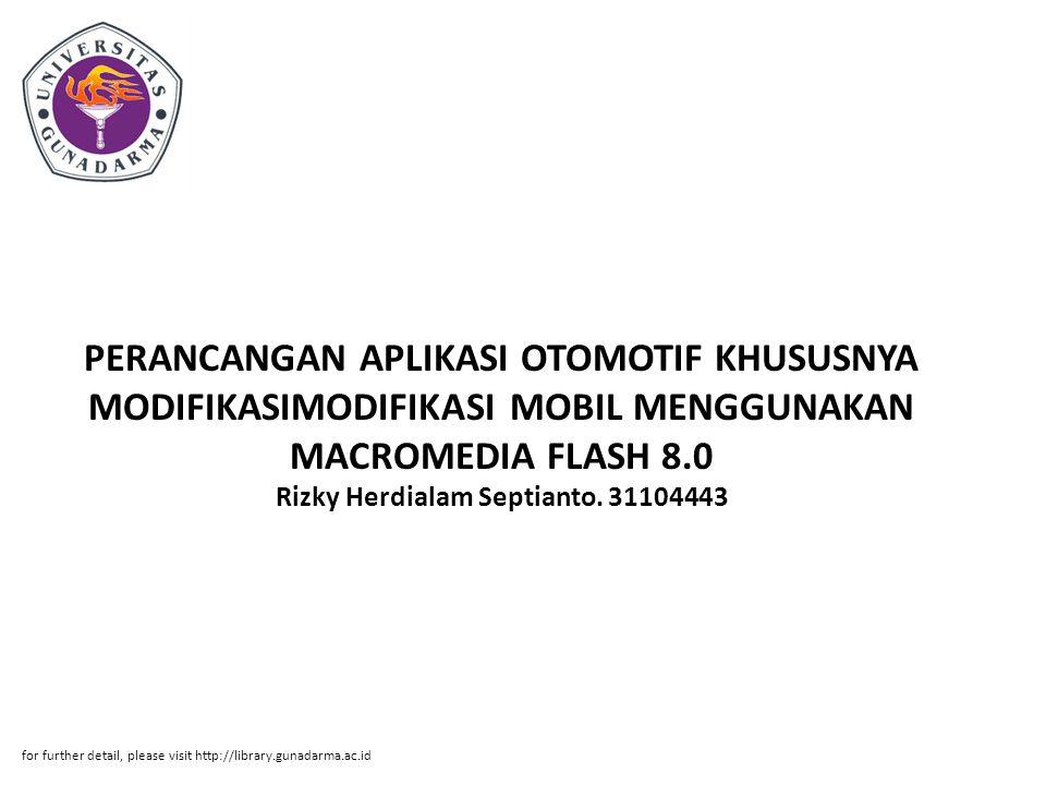 PERANCANGAN APLIKASI OTOMOTIF KHUSUSNYA MODIFIKASIMODIFIKASI MOBIL MENGGUNAKAN MACROMEDIA FLASH 8.0 Rizky Herdialam Septianto. 31104443 for further de