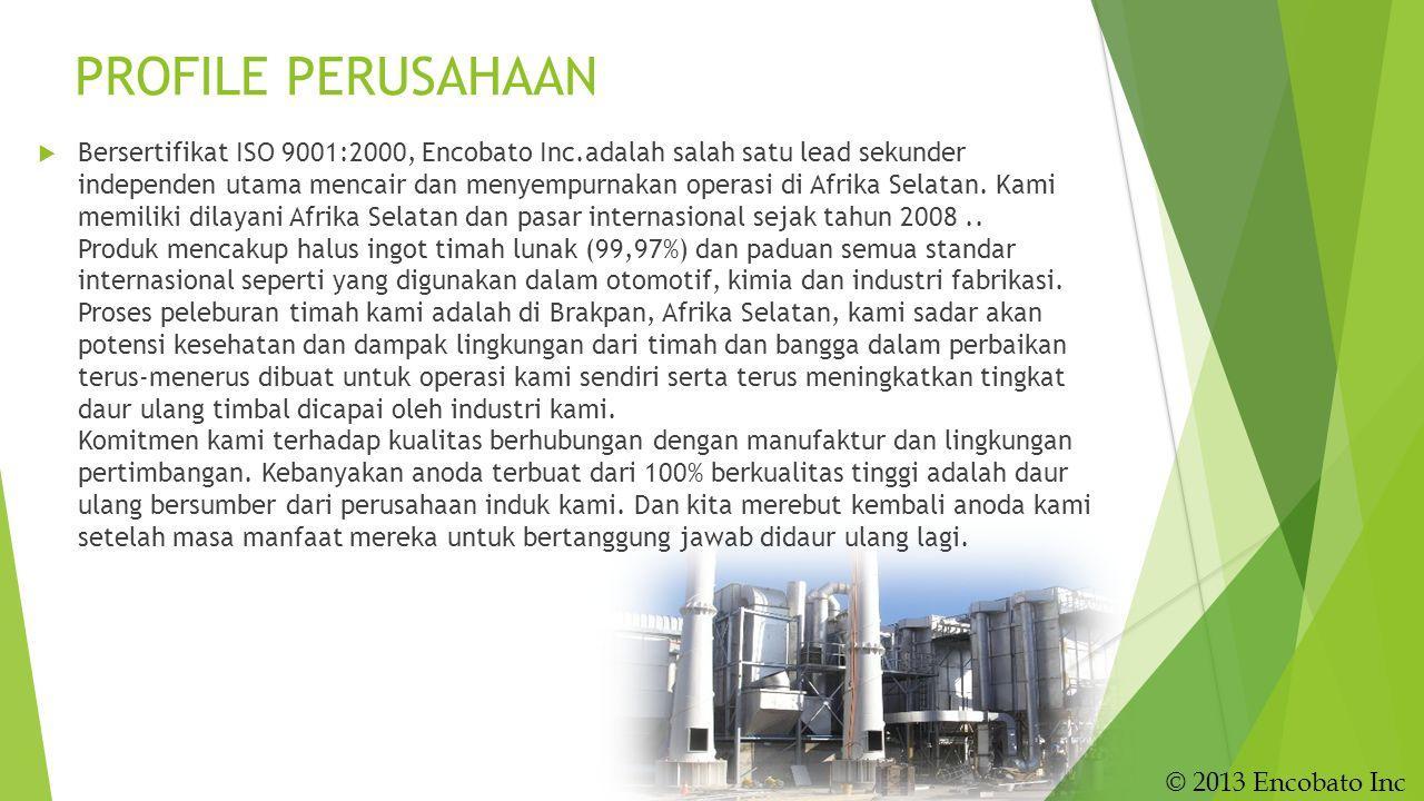 PROFILE PERUSAHAAN  Bersertifikat ISO 9001:2000, Encobato Inc.adalah salah satu lead sekunder independen utama mencair dan menyempurnakan operasi di