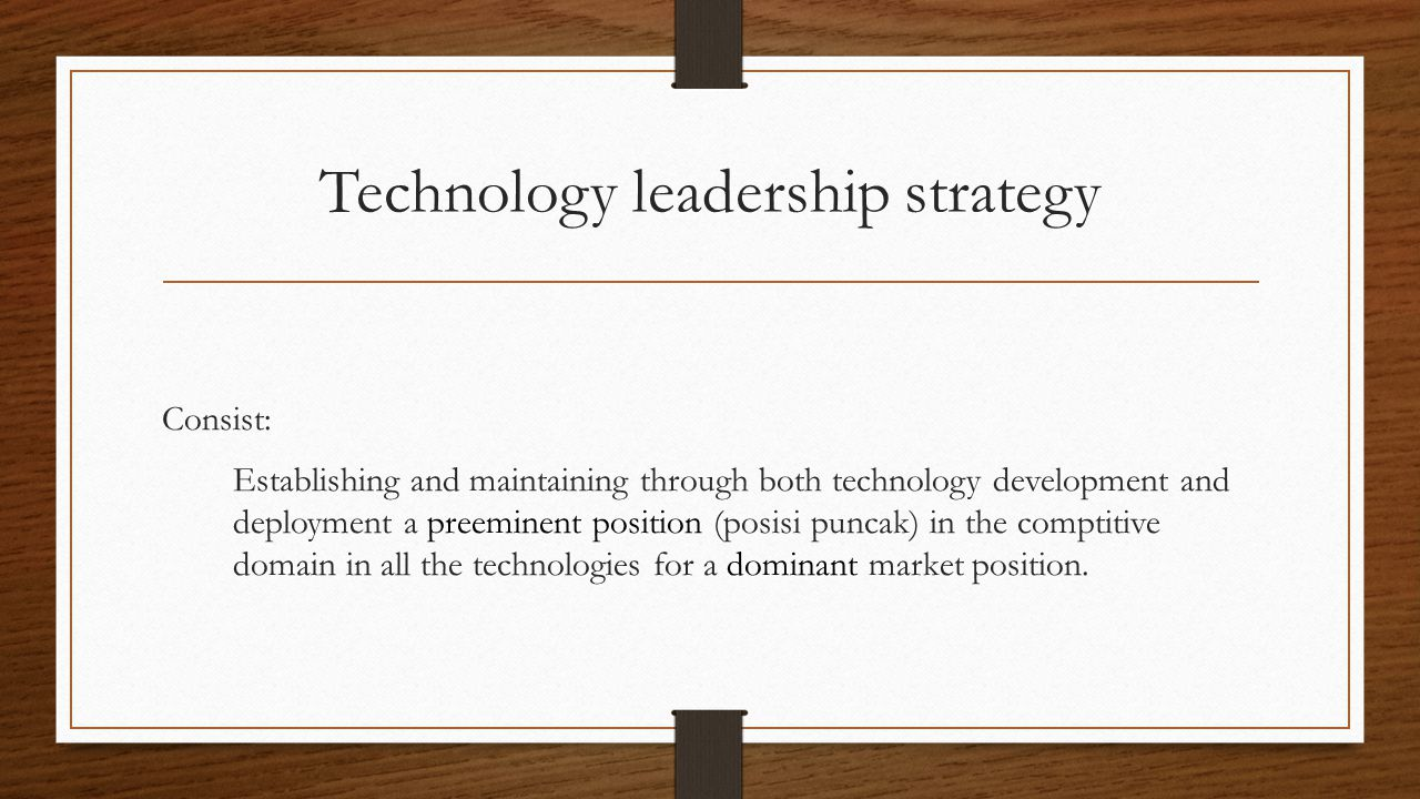 Technology leadership strategy Consist: preeminent position dominant Establishing and maintaining through both technology development and deployment a