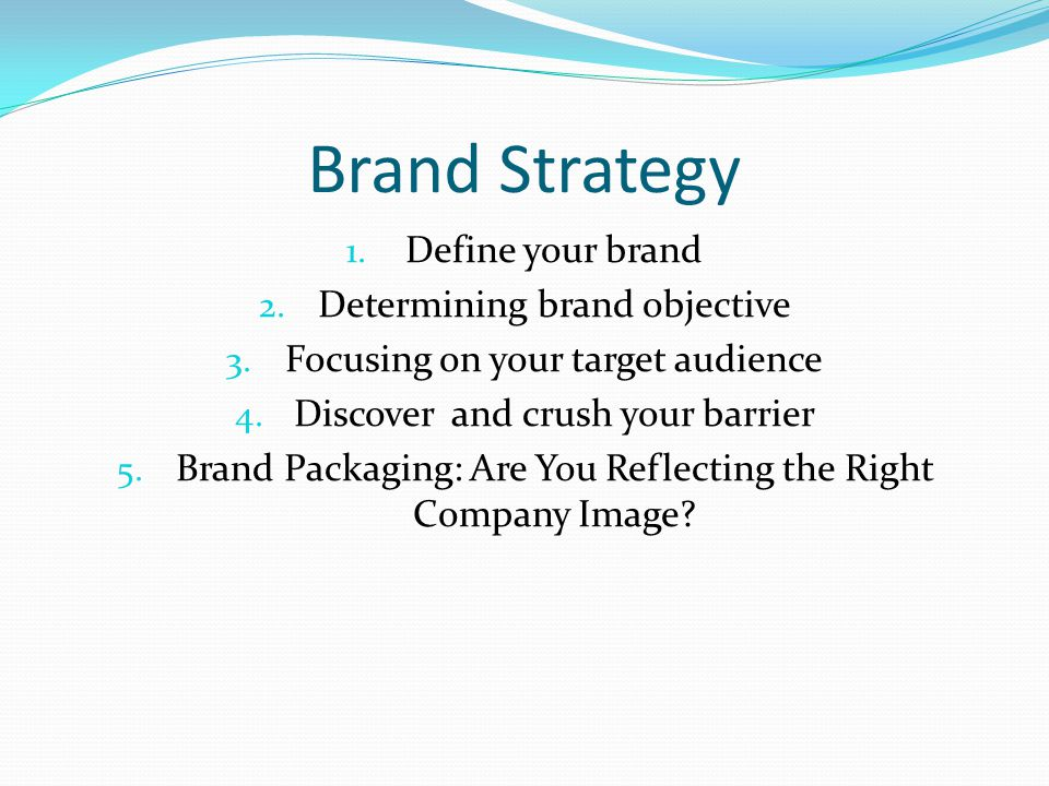 Brand Strategy 1.Define your brand 2. Determining brand objective 3.