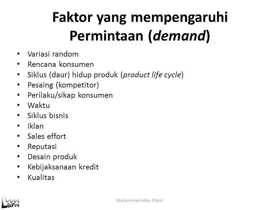 Kriteria Performansi Hasil Peramalan Muhammad Adha Ilhami Mean Square Error (MSE) Standard Error of Estimate (SEE) f = derajat kebebasan ( f=1 konstan, f=2 linier, f=3 kuadratis) Persentage Error (PE) Mean Absolute Persentage Error (MAPE)