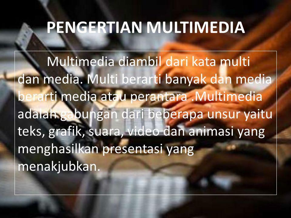 PENGERTIAN MULTIMEDIA Multimedia diambil dari kata multi dan media. Multi berarti banyak dan media berarti media atau perantara.Multimedia adalah gabu