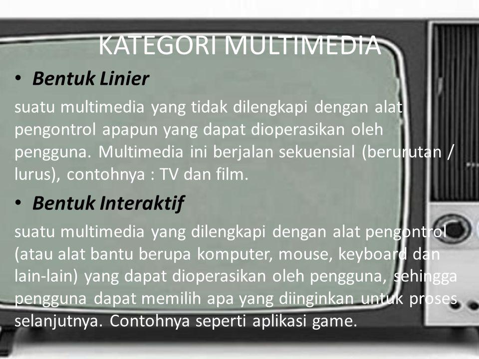 KATEGORI MULTIMEDIA Bentuk Linier suatu multimedia yang tidak dilengkapi dengan alat pengontrol apapun yang dapat dioperasikan oleh pengguna. Multimed
