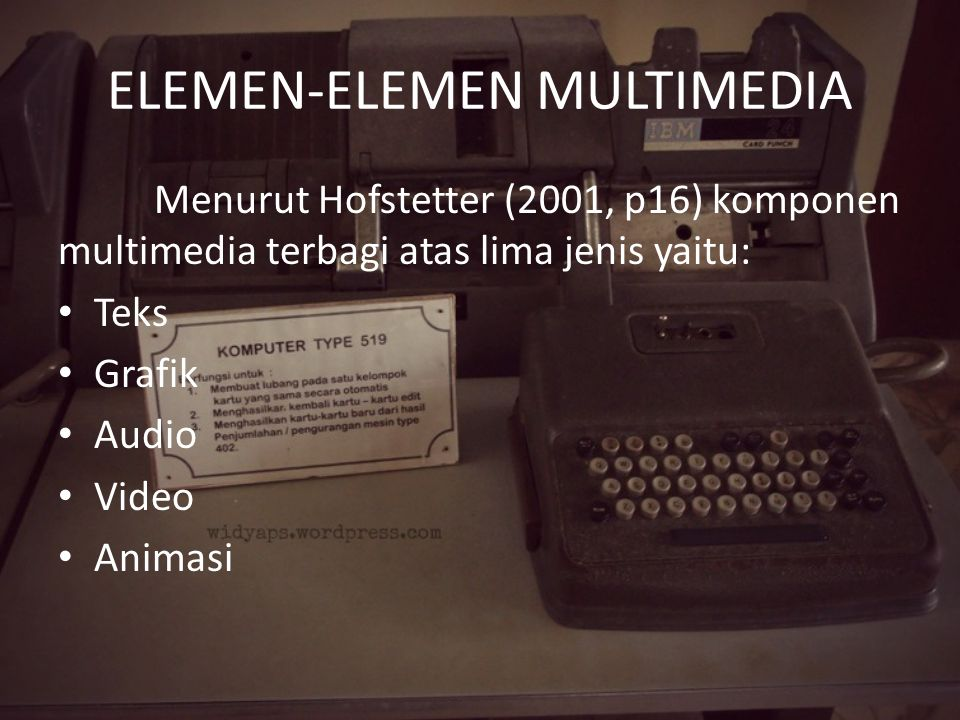 ELEMEN-ELEMEN MULTIMEDIA Menurut Hofstetter (2001, p16) komponen multimedia terbagi atas lima jenis yaitu: Teks Grafik Audio Video Animasi