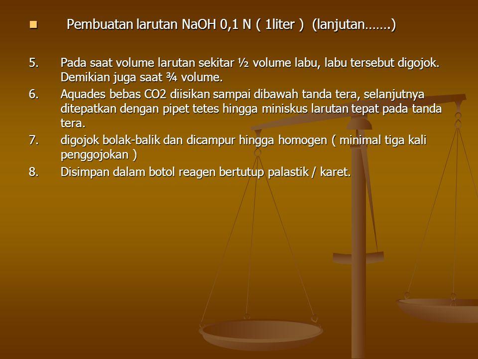 Pembuatan larutan NaOH 0,1 N ( 1liter ) (lanjutan…….) Pembuatan larutan NaOH 0,1 N ( 1liter ) (lanjutan…….) 5. Pada saat volume larutan sekitar ½ volu