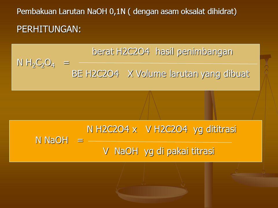 Pembakuan Larutan NaOH 0,1N ( dengan asam oksalat dihidrat) PERHITUNGAN: berat H2C2O4 hasil penimbangan berat H2C2O4 hasil penimbangan N H 2 C 2 O 4 =
