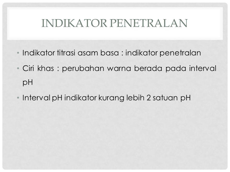 INDIKATOR PENETRALAN Indikator titrasi asam basa : indikator penetralan Ciri khas : perubahan warna berada pada interval pH Interval pH indikator kurang lebih 2 satuan pH