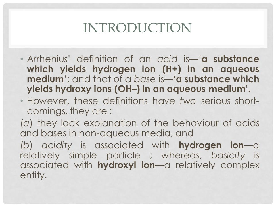 INTRODUCTION Lowry and Bronsted's theory— 'an acid is a substance capable of yielding a proton (hydrogen ion), while a base is a substance capable of accepting a proton'.
