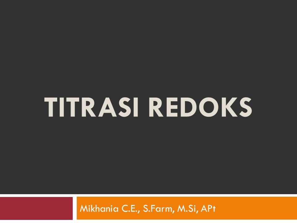 TITRASI REDOKS Mikhania C.E., S.Farm, M.Si, APt