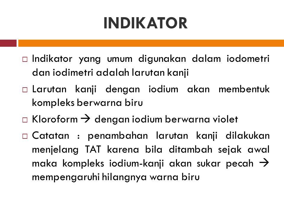 INDIKATOR  Indikator yang umum digunakan dalam iodometri dan iodimetri adalah larutan kanji  Larutan kanji dengan iodium akan membentuk kompleks ber