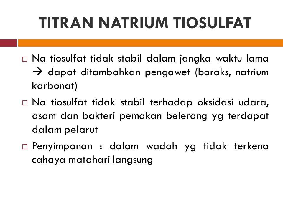 TITRAN NATRIUM TIOSULFAT  Na tiosulfat tidak stabil dalam jangka waktu lama  dapat ditambahkan pengawet (boraks, natrium karbonat)  Na tiosulfat ti