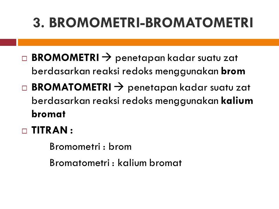 3. BROMOMETRI-BROMATOMETRI  BROMOMETRI  penetapan kadar suatu zat berdasarkan reaksi redoks menggunakan brom  BROMATOMETRI  penetapan kadar suatu