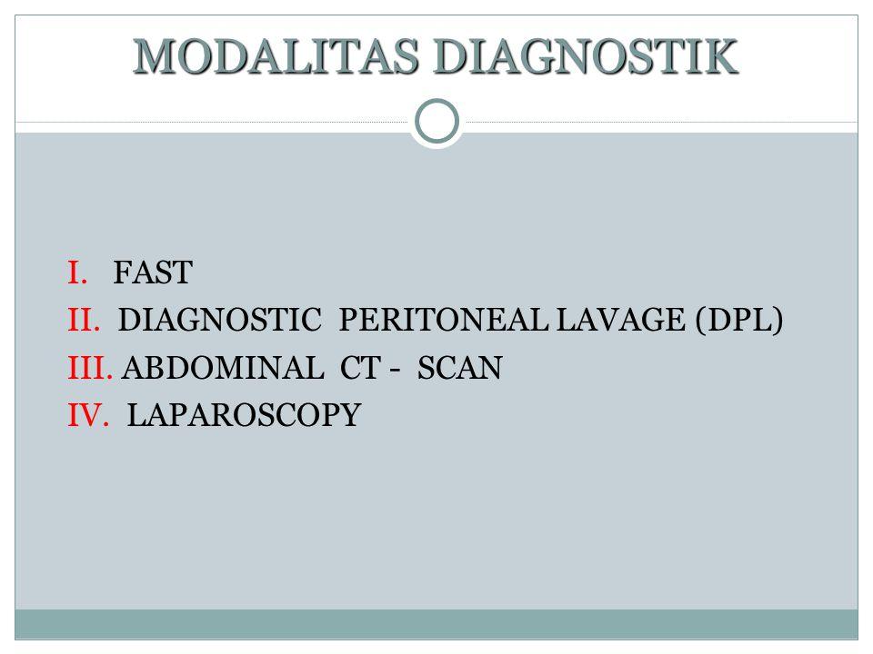MODALITAS DIAGNOSTIK MODALITAS DIAGNOSTIK I. FAST II. DIAGNOSTIC PERITONEAL LAVAGE (DPL) III. ABDOMINAL CT - SCAN IV. LAPAROSCOPY