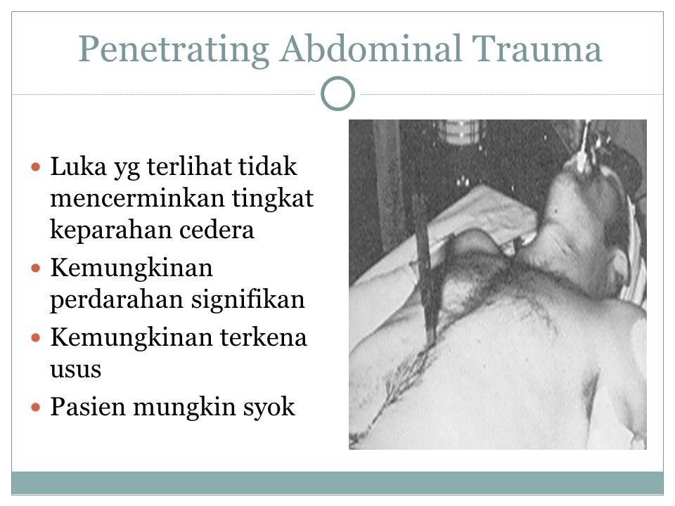 Penetrating Abdominal Trauma Luka yg terlihat tidak mencerminkan tingkat keparahan cedera Kemungkinan perdarahan signifikan Kemungkinan terkena usus P